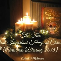The Two Most Important Things at Christmas (Christmas Blessing 2015)